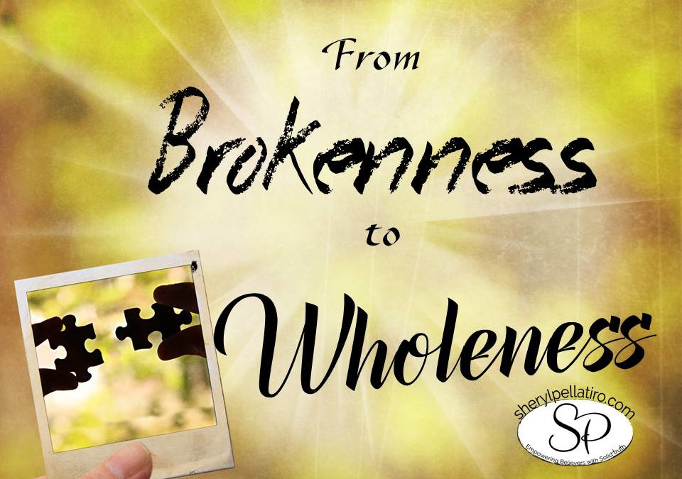 From Brokenness to Wholeness!