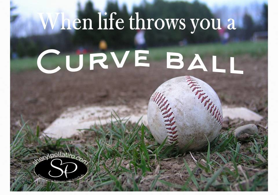When Life Throws You a Curve Ball!