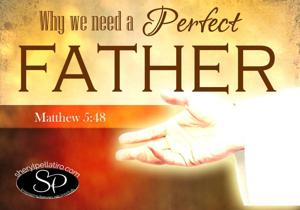 Why We Need a Perfect FATHER!