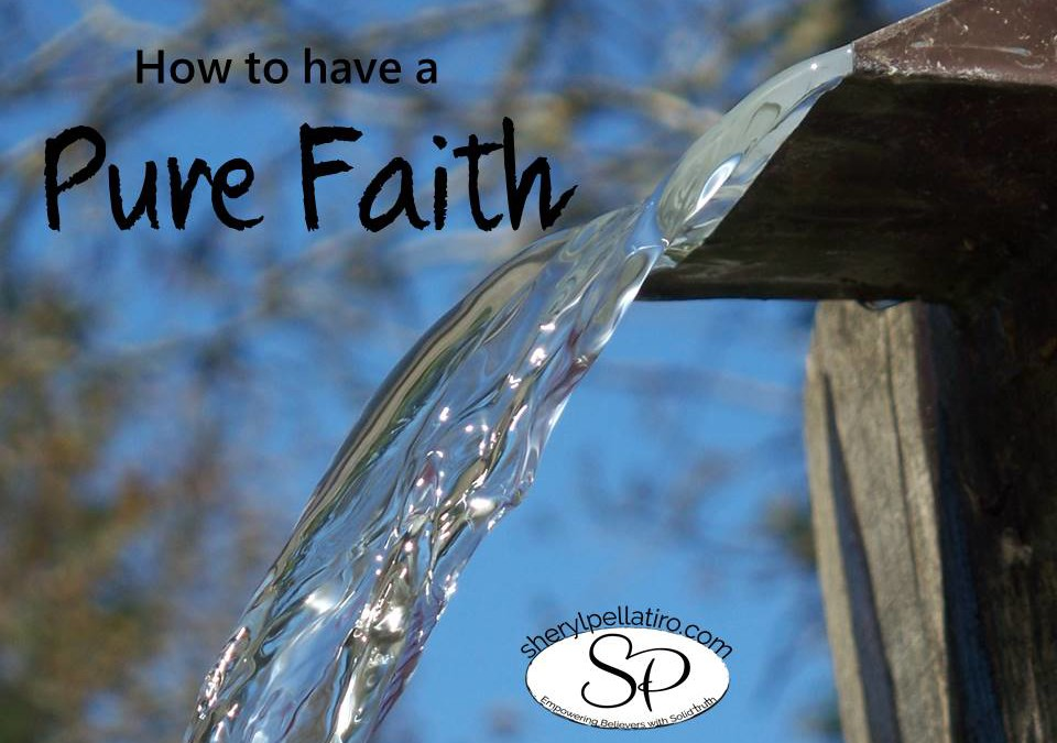 How to Have a Pure Faith!