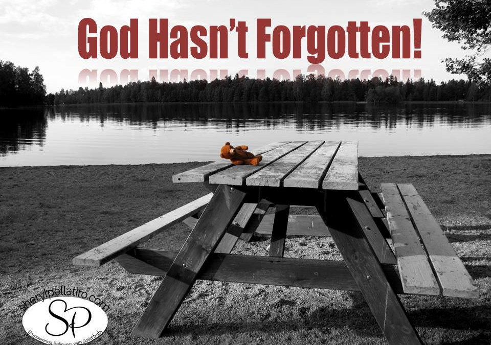 God Hasn't Forgotten!