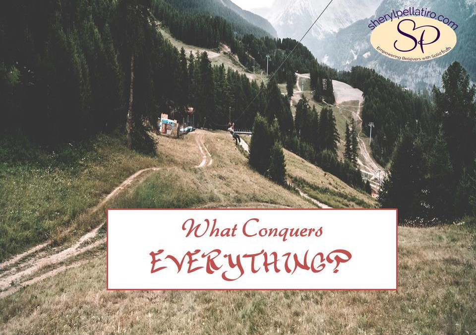 What Conquers Everything?