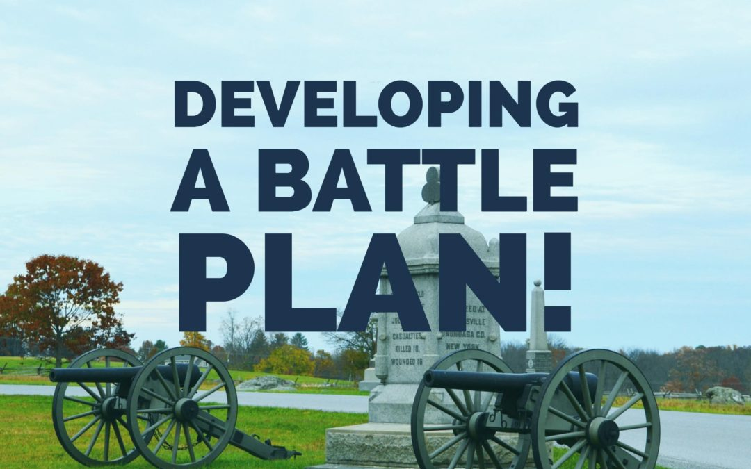 Developing a Battle Plan!
