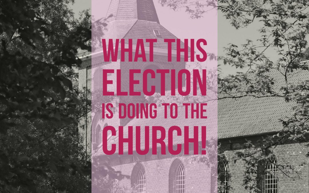What This Election Is Doing To The Church!