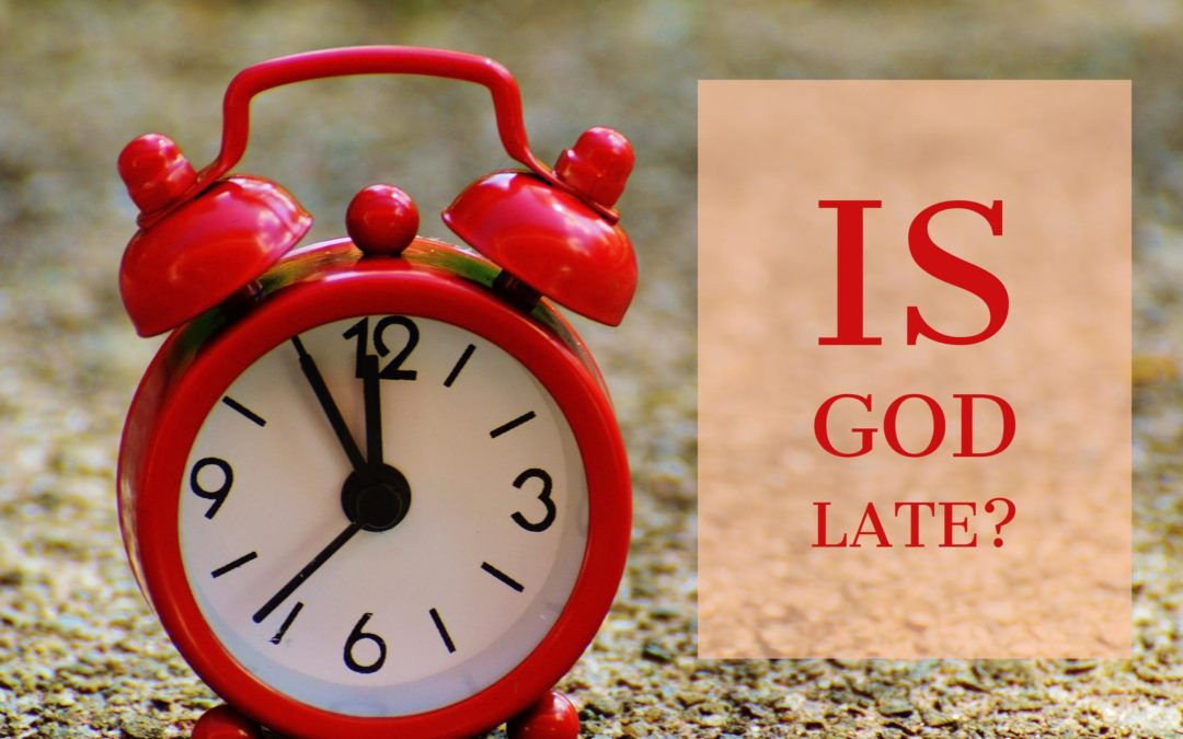 Is God Late?