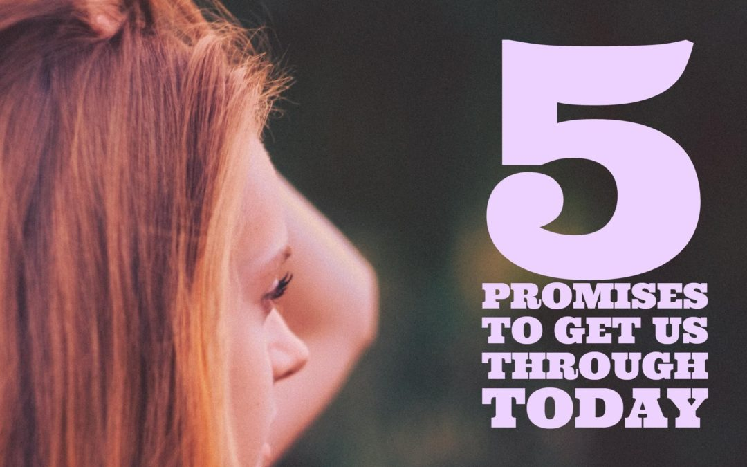 5 Promises To Get Us Through Today!