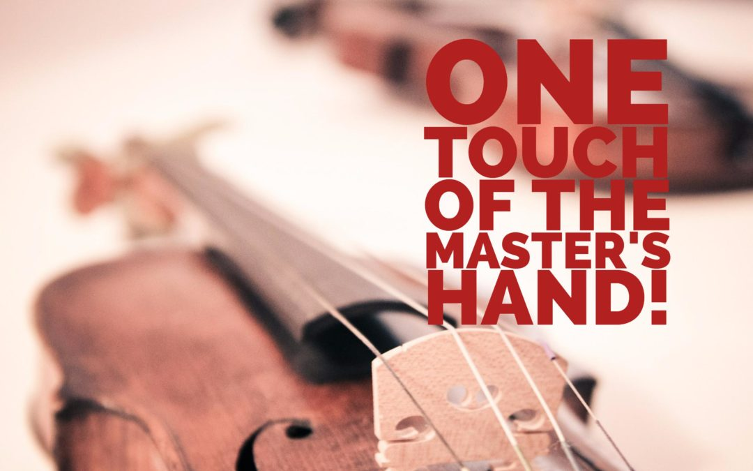 One Touch of the Master's Hand!
