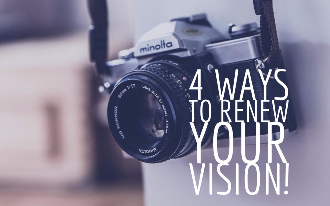 4 Ways to Renew Your Vision!