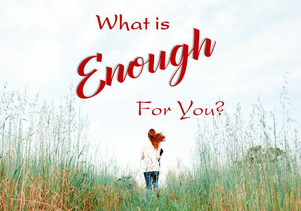 What Is Enough For You?