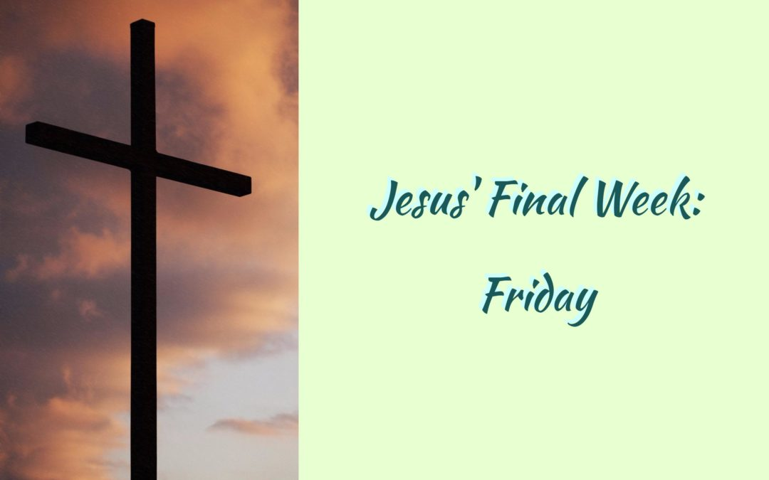 Jesus' Final Week: Friday