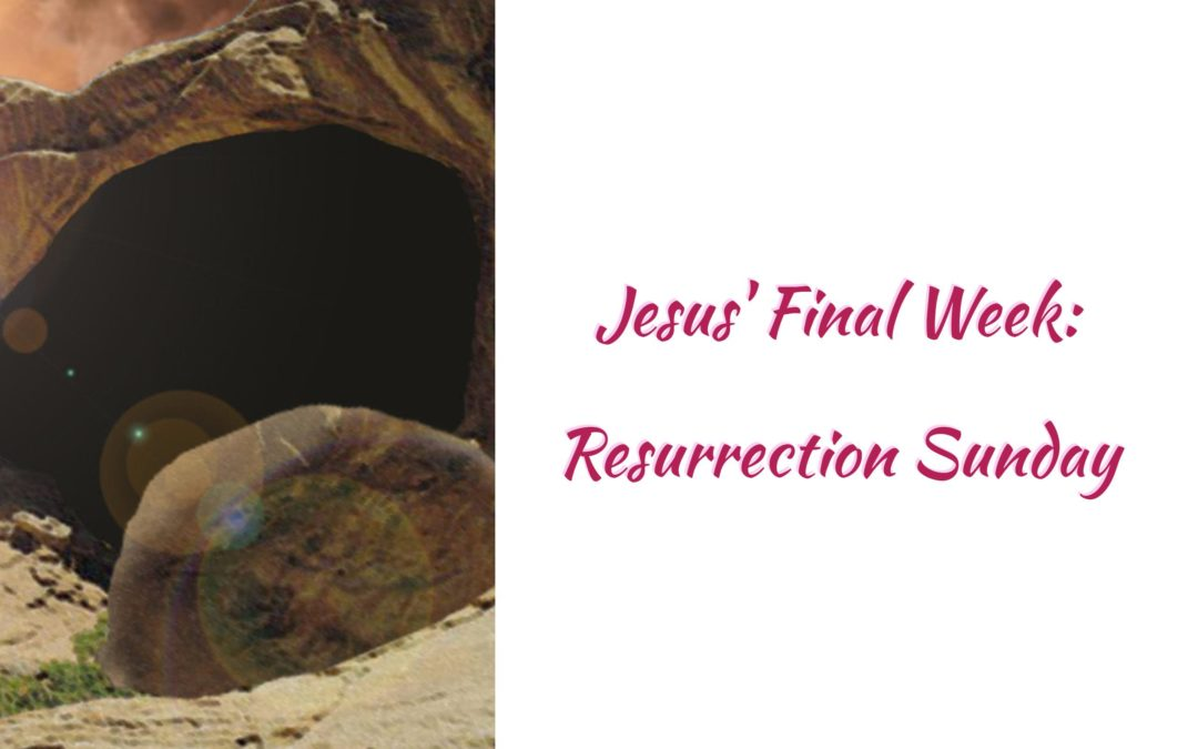 Jesus' Final Week: Resurrection Sunday