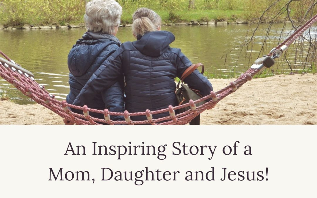 An Inspiring Story of a Mom, Daughter and Jesus!