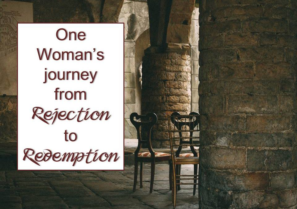 One Woman's Journey from Rejection to Redemption!