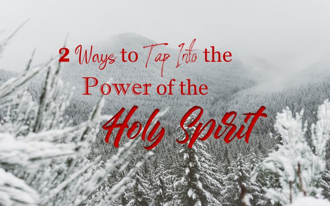 2 Ways to Tap Into the Power of the Holy Spirit!