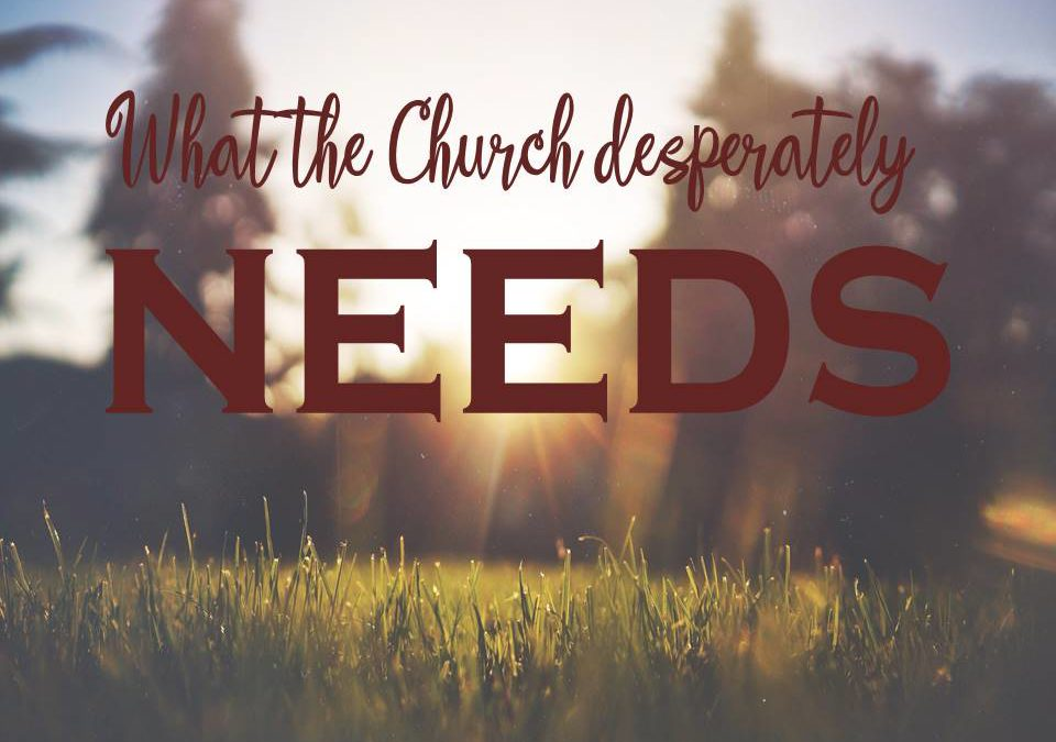 What the Church Desperately Needs!