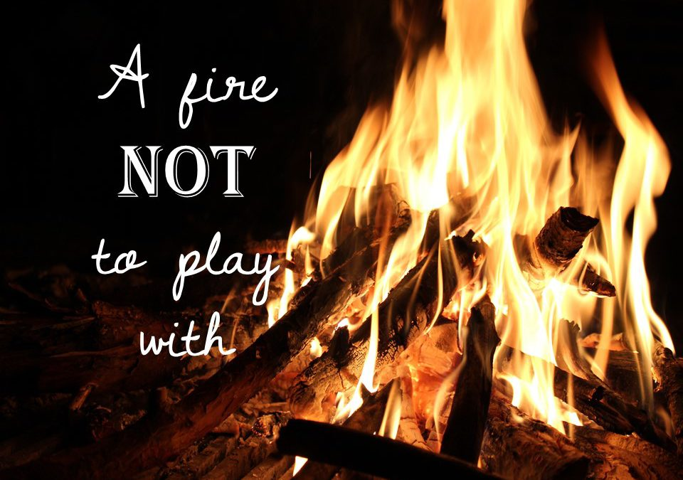 A Fire Not To Play With!